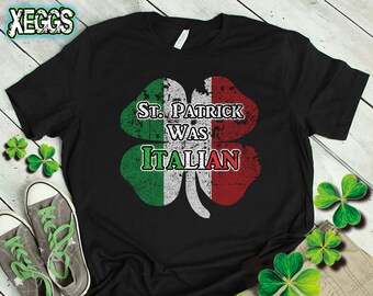 cc88d9ea St. Patrick Was Italian, St Patricks Day Tee, Four Leaf Clover, Shamrock  Shirt, Irish, Italian, Italian Flag, St Patricks Day, Clover Shirt