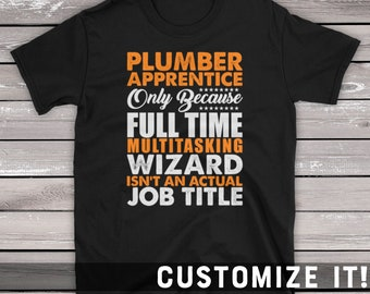 b461e126 Plumber Apprentice Saying T-Shirt Gift For Plumber Only Because Full Time  Wizard Isnt An Actual Job Title Short-Sleeve Unisex T-Shirt