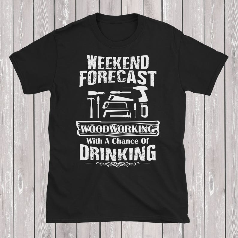 Woodworking With A Chance Of Drinking T-Shirt Funny Woodwork T image 0