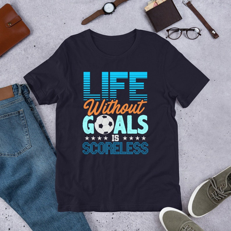Soccer Player tshirt Soccer Goal Tee Life Without Goals Is Navy