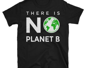 There is No Planet B Shirt, Climate Change Awareness Shirt, Save The Ocean, Stop Global Warming Tee, Earth Day Short-Sleeve Unisex T-Shirt