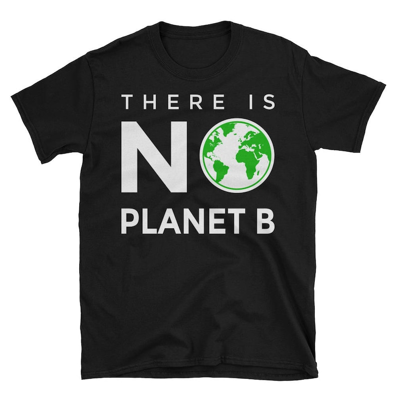 There is No Planet B Shirt Climate Change Awareness Shirt image 0