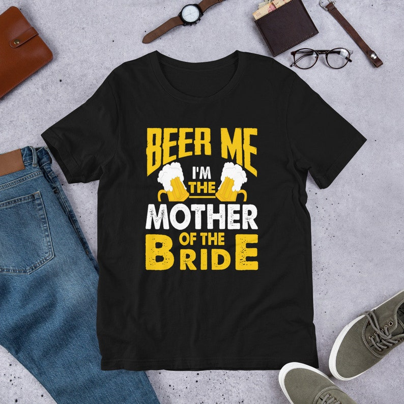 Beer Me Im The Mother of The Bride tshirt Vintage Wedding image 0
