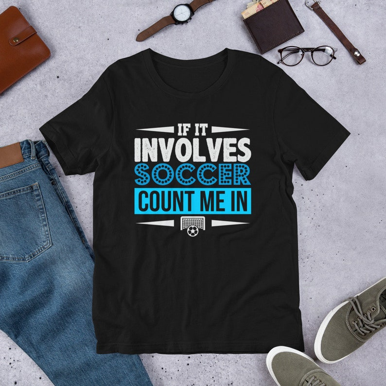 Funny Soccer tshirt If It Involves Soccer Count Me In shirt Black