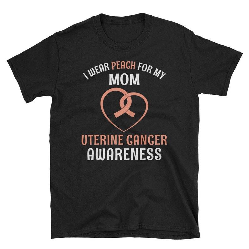 Uterine Cancer Awareness TShirt I wear peach for my mom image 0