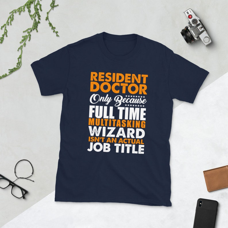 Resident Doctor Saying T-Shirt Gift For Doctor Only Because image 0