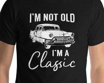 9b66eb86 I'm Not Old I'm A Classic T Shirt, Birthday Gift Ideas For Men, Funny  Birthday Shirts, Fathers Day Gift, Funny Classic Car, Gifts for Him