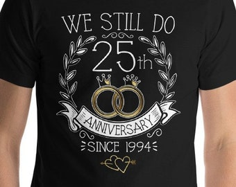 5d882f3bb 25th Anniversary Gift, We Still Do Anniversary Shirt, 25th Anniversary Shirt,  Couples Shirt, 25 Year Wedding Anniversary, Silver Anniversary