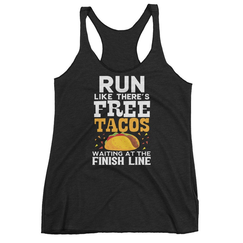 c9c90e76aa6d4 Run Like There s Free Tacos Waiting Funny Tacos Tank