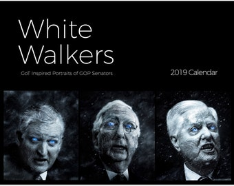 White Walkers: GoT Inspired Portraits of GOP Senators 2019 Calendar | Anti Trump | Anti Republican | Anti GOP | Funny Gift | Blue Wave