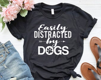Easily Distracted By Dogs Shirt, Dog Shirts, Dog Lover Shirt, Dog Lover Gifts, Dog Owner Gift, Funny Dog Shirts, Dog Shirt Women, Dog tee