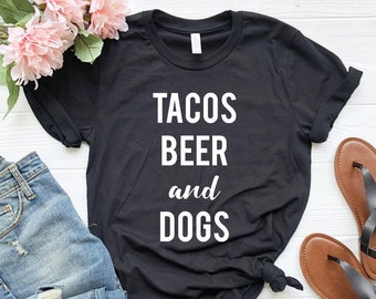 a110e34d Tacos Beer And Dogs Shirt, Taco Shirt, Dog Mom, Beer Lover, Tequila Shirt, Dog  Shirt, Gift for Her, Birthday Gift, Dog Lover Shirt