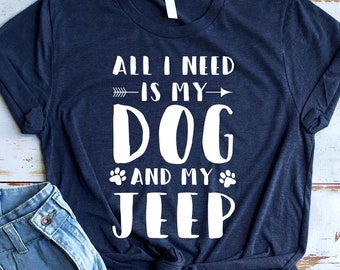 Jeep Lover Shirt All I Need Is My Dog And Gift For Her 4x4 Fan