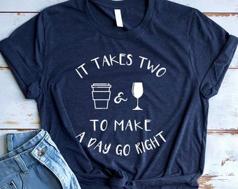 1c3c05752942 Coffee Wine Shirt, Coffee Lovers, Wine Lovers, Wine t-shirt, Coffee Addict,  New Mom Shirt, Gifts for Mom, Takes Two To Make A Day Go Right