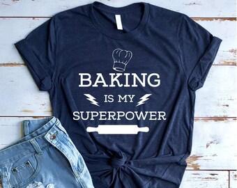 Baking Shirts, Baker Shirt, Baking Is My Superpower, Baker Shirt, Funny Baking Shirt, Cooking Shirt, Chef Shirt, Baking Gift, Cook Gift