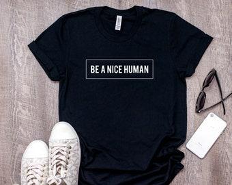 31528b455947cc Be A Nice Human T-Shirt