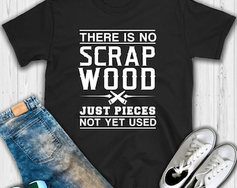 253529b6 There is no Scrap Wood Just Pieces Not Yet Used T shirt - Woodworker - Woodworker  shirt - Carpenter shirt - Woodworking shirt - Woodworker