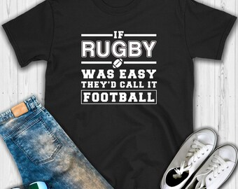 If Rugby was Easy They'd Call it Football T shirt - Rugby shirt - Rugby - Rugby tshirt - Rugby gift - Rugby player - Rugby tee - Loves rugby