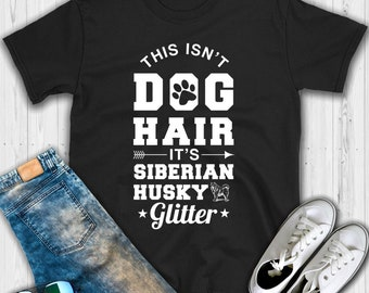 This isn't Dog Hair It's a Siberian Husky Glitter T shirt - Dog Shirt - Siberian Husky shirt - Husky shirt - Siberian husky gift - Dog lover