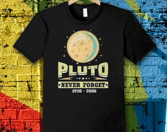 Space T Shirt, Space Shirt, Pluto Shirt, Planet Shirt, Funny Space Shirt, Mens T Shirt, Womens T Shirt - Pluto Never Forget 1930 2006