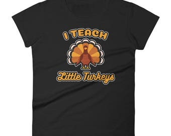 I Teach Little Turkeys Teacher Shirt // Funny Teacher Thanksgiving Shirt //Teacher Thanksgiving Classroom Shirt
