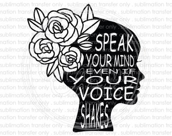 Speak your mind even if your voice shakes sublimation transfer, Inspirational quote, Printed sublimation transfer, Ready to press