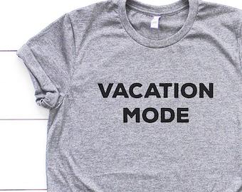 02a3d2b46 Vacation Mode Tshirt - vacation tshirts, funny vacation t-shirts, womens holiday  tshirt, summer tshirts, festival shirts, travel shirts