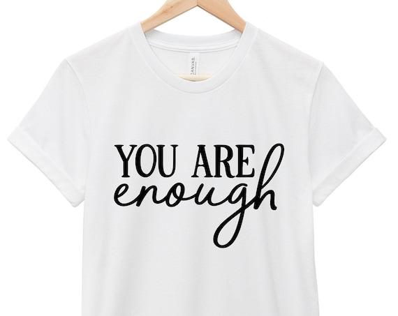 Mental Health Awareness T-Shirt - Inspirational Quote T-Shirt - Suicide Awareness T-Shirt | You Are Enough