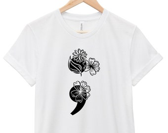 Mental Health Awareness T-Shirt - Inspirational Quote T-Shirt - Suicide Awareness T-Shirt | Flower Semicolon