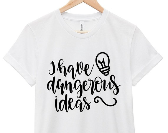 Funny T-Shirt - Sarcastic Quote T-Shirt - Funny Quote  T-Shirt | I Have Dangerous Ideas