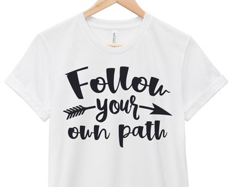 Quote T-Shirt - Inspirational Quote T-Shirt - Motivational Quote T-Shirt | Follow Your Own Path