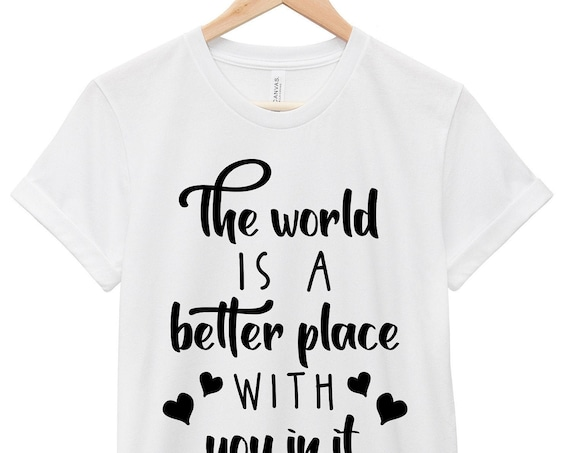 Mental Health Awareness T-Shirt - Inspirational Quote T-Shirt - Suicide Awareness T-Shirt | The World Is a Better Place