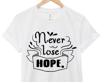 Mental Health Awareness T-Shirt - Inspirational Quote T-Shirt - Suicide Awareness T-Shirt | Never Lose Hope