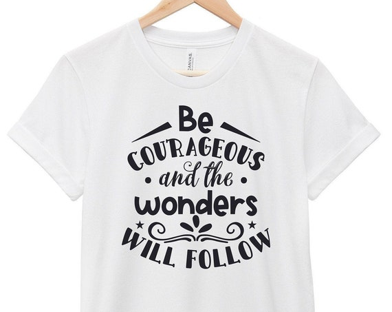 Quote T-Shirt - Inspirational Quote T-Shirt - Motivational Quote T-Shirt | Be Courageous