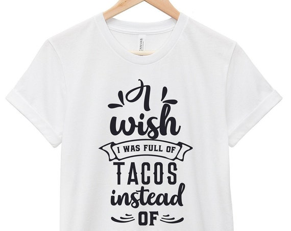 I Wish I I Was Full of Tacos | Quote T-Shirt, Jersey Short Sleeve Tee, Multiple Colors