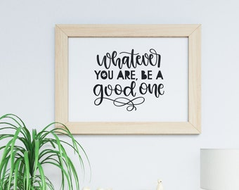 Art Print - Multiple Sizes - Printable Art - Instant Download - Quote Printable - Downloadable Art Print | Whatever You Are, Be a Good One