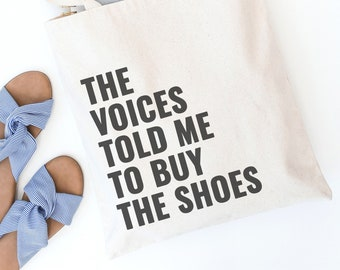 Funny Tote Bag - Reusable Tote - Canvas Tote - Shopping Bag - Canvas Bag - Quote Tote Bag | The Voices Told Me to Buy the Shoes