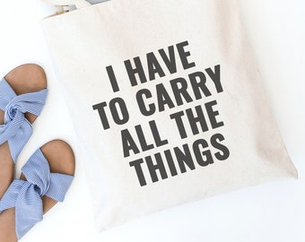 Funny Tote Bag - Reusable Tote - Canvas Tote - Shopping Bag - Canvas Bag - Quote Tote Bag | I Have to Carry All the Things