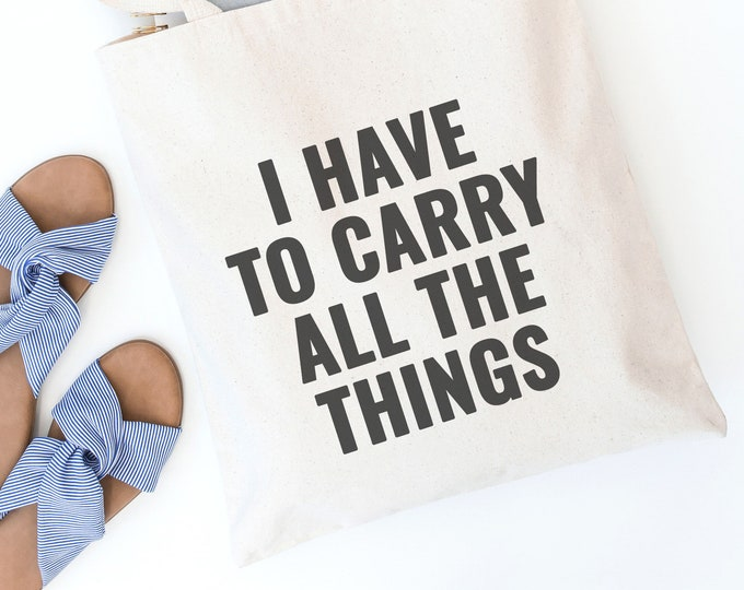Featured listing image: Funny Tote Bag - Reusable Tote - Canvas Tote - Shopping Bag - Canvas Bag - Quote Tote Bag | I Have to Carry All the Things