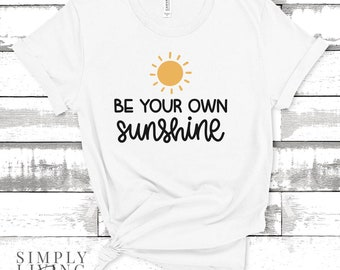Quote T-Shirt - Inspirational Quote T-Shirt - Motivational Quote T-Shirt | Be Your Own Sunshine