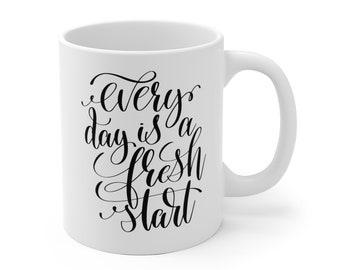 Motivational Mug | Quote Coffee Mug | Coffee Mug | Every Day Is a Fresh Start