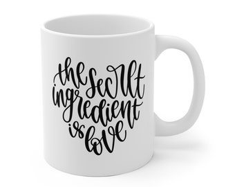 Motivational Mug | Quote Coffee Mug | Coffee Mug | The Secret Ingredient is Love