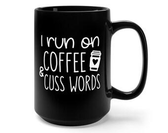 Motivational Mug | Quote Coffee Mug | Coffee Mug | I Run on Coffee and Cuss Words