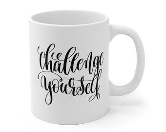 Motivational Mug | Quote Coffee Mug | Coffee Mug | Challenge Yourself
