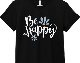 Quote T-Shirt - Inspirational Quote T-Shirt - Happiness Quote T-Shirt | Be Happy