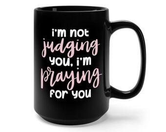 Motivational Mug | Quote Coffee Mug | Coffee Mug | I'm Not Judging You