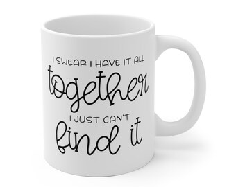 Motivational Mug | Quote Coffee Mug | Coffee Mug | I Have it All Together