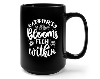 Motivational Mug | Quote Coffee Mug | Coffee Mug | Happiness Blooms From Within
