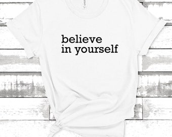 Quote T-Shirt - Inspirational Quote T-Shirt - Motivational Quote T-Shirt | Believe in Yourself