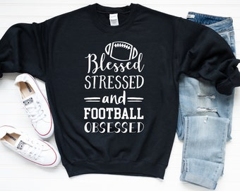 Football Sweatshirt - Fall Sweatshirt - Football Quote Sweatshirt | Blessed, Stress, Football Obsessed